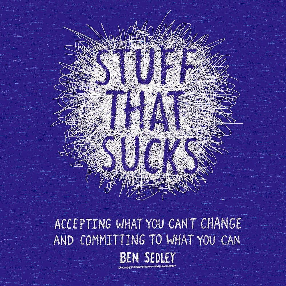 Stuff That Sucks: Accepting what you can't change and committing to what you can