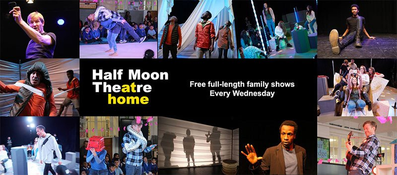Half Moon Theatre At Home